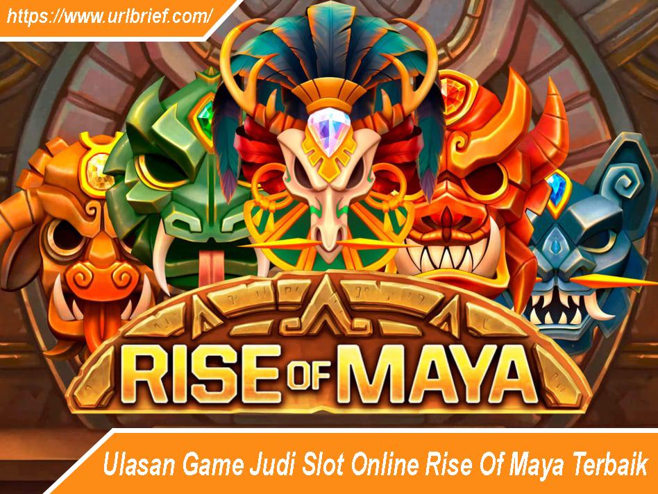 Ulasan Game Judi Slot Online Rise Of Maya Terbaik